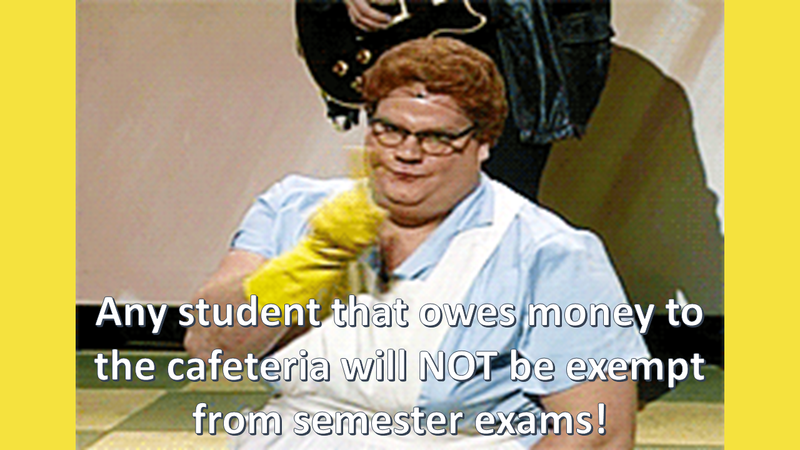 Any student that owes money to the cafeteria will NOT be exempt from semester exams!