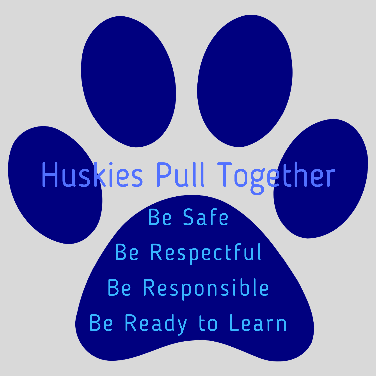 A husky paw showing huskies pull together. Be safe. Be respectful. Be responsible. Be ready to learn