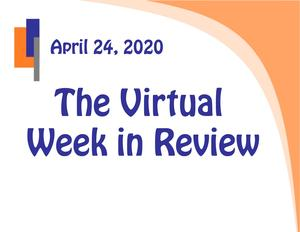 The Virtual Week in Review for 4-24-20