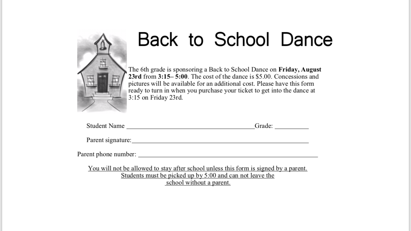 The 6th grade is sponsoring a Back to School Dance on Friday, August 23rd from 3:15– 5:00. The cost of the dance is $5.00. Concessions and pictures will be available for an additional cost. Forms have been handed out by the students' teachers. Please make sure you have your form ready to turn in when you purchase your ticket to get into the dance at 3:15 on Friday 23rd.