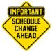 Attention! Schedule Change Ahead