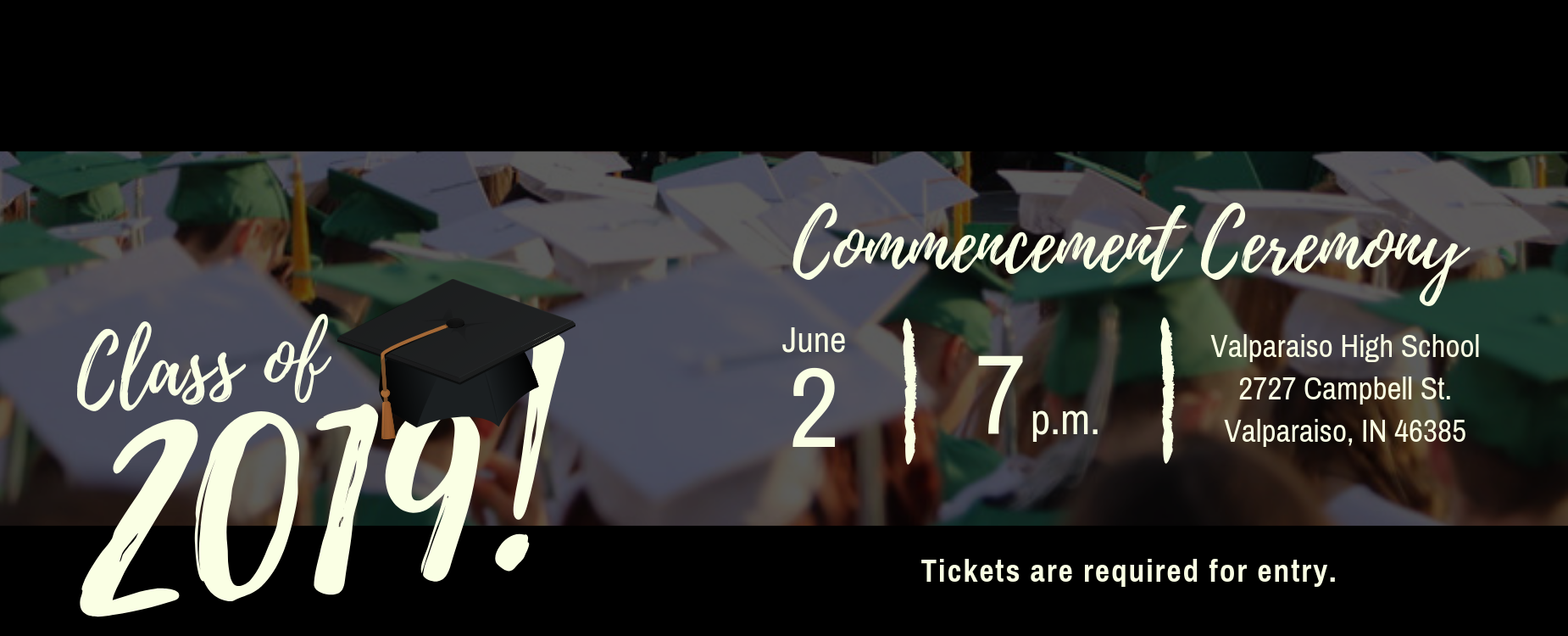 Class of 2019 Commencement Ceremony June 2, 7pm Valparaiso High School 2727 Campbell St Valparaiso, IN 46385