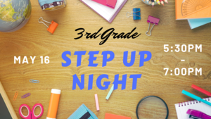Third Grade Step Up Night May 16 5:30pm - 7:00pm