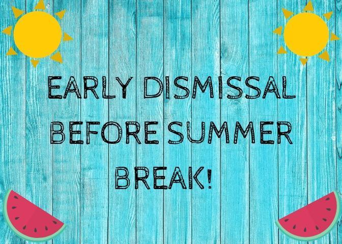 Early Dismissal before Summer Break!