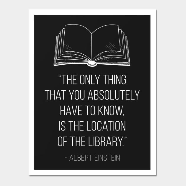 THE ONLY THING YOU HAVE ABSOLUTELY HAVE TO KNOW IS THE LOCATION OF THE LIBRARY,