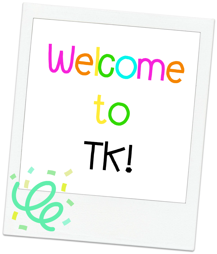 Welcome TK