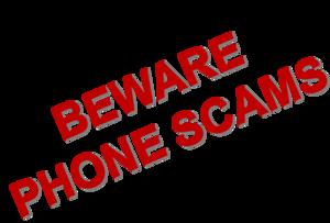 BEWARE PHONE SCAMS