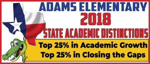 ADAMS ELEMENTARY 2018 STATE ACADEMIC DISTINCTIONS.  Top 25% in Academic Growth and Top 25% in closing the Gaps.