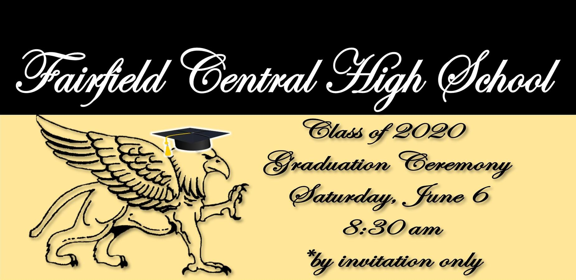 FCHS  Class of 2020 Graduation Ceremony Saturday, June 6 8:30 am *by invitation only