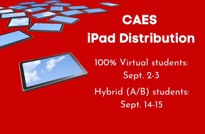 CAES iPad Distribution, 100% Virtual students: Sept. 2-3; Hybrid (A/B) students: Sept. 14-15