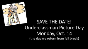 SAVE THE DATE! Underclassman Picture Day Monday, Oct. 14 (the day we return from fall break)