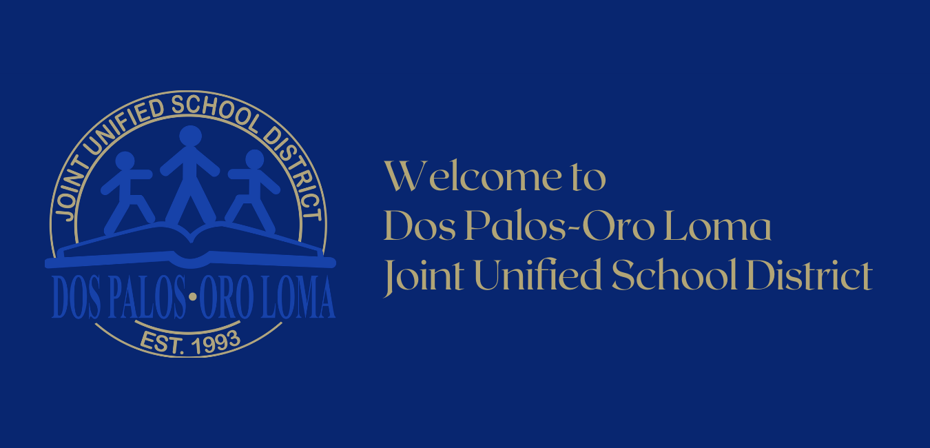 Blue and gold, Welcome to Dos Palos Oro Loma Joint Unified School District caption, with district logo