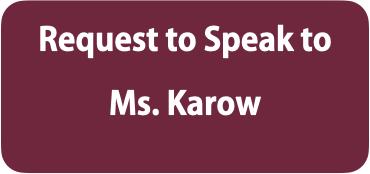 Request to Speak to Ms. Karow