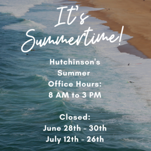 Hutchinson's Summer Office Hours 8 AM to 3 PM Closed July 12th - 26th.png