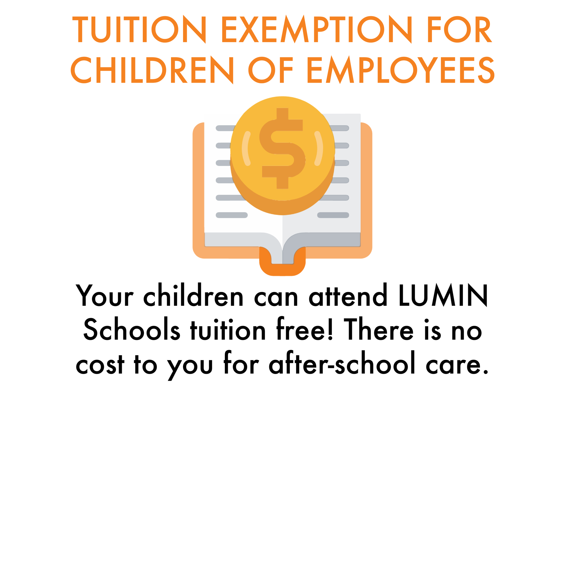 Tuition Exemption for Children of Employees: Your children can attend LUMIN Schools tuition free! There is no cost to you for after-school care.