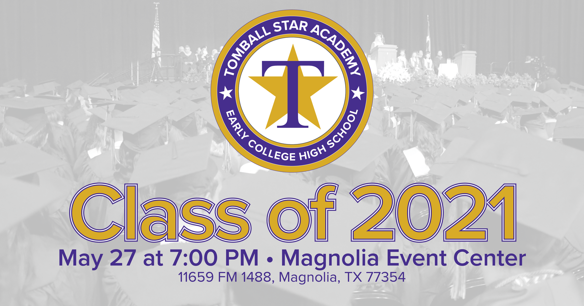 Tomball Star Academy • Early College High School •Class of 2021 Graduation at Magnolia Event Center – 11659 FM 1488, Magnolia, TX 77354