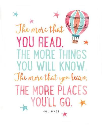 The more that you read, the more things you will know.