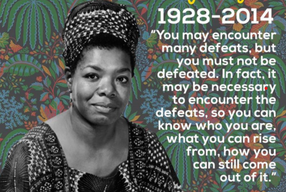 Dr. Maya Angelou Quote: you may encounter many defeats but you must not be defeated
