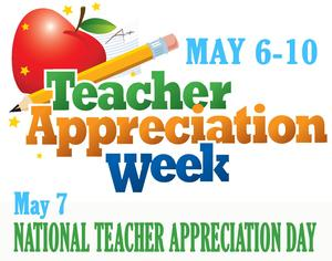 TEACHER APPRECIATION WEEK MAY 6-10