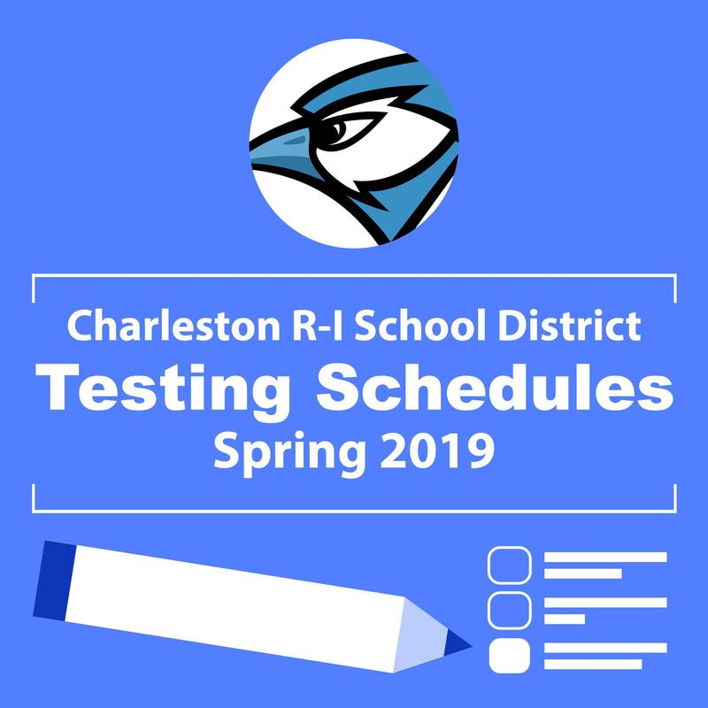 Charleston R-I School District Testing Schedules - Spring 2019