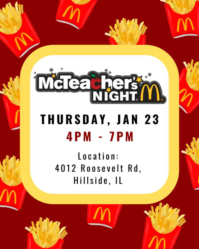 McTeacher's Night. Time: 4pm - 7pm Location: 4012 Roosevelt Rd, Hillside, IL