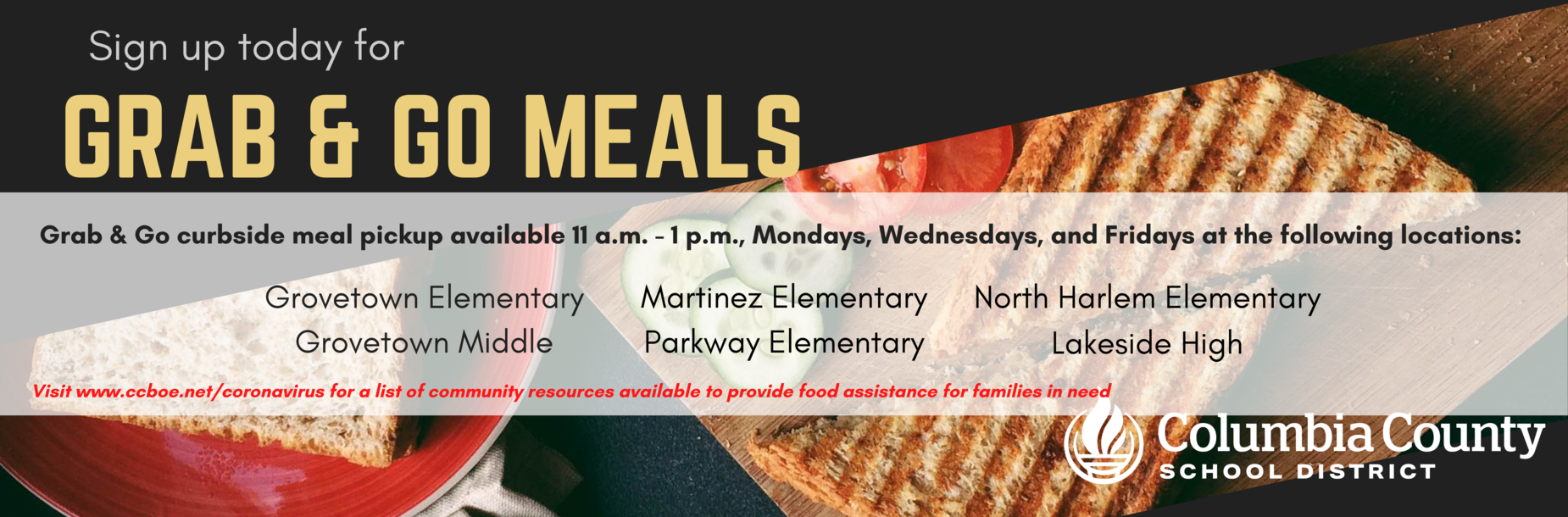 Grab & Go Meal pickup up Monday, Wednesday, Friday 11-1 at Grovetown Elementary, Grovetown Middle, Martinez Elementary, Parkway Elementary, North Harlem Elementary, South Columbia Elementary, Lakeside High