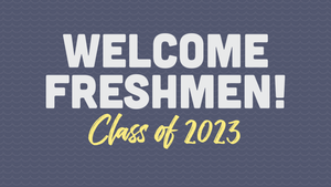 Welcome Freshman Class of 2023.png