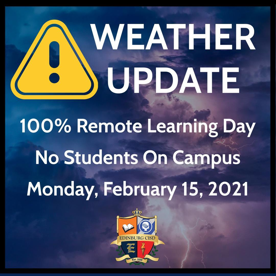 Weather Update 100% Remote Learning Day No Students On Campus Monday, February 15, 2021