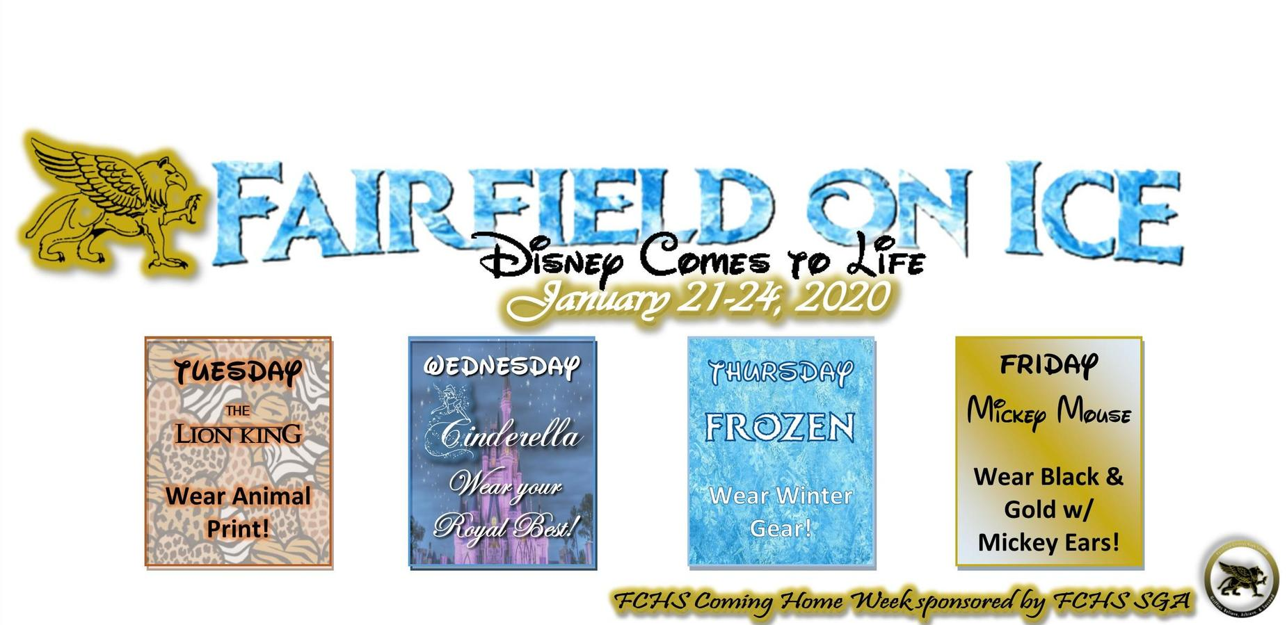 Fairfield on Ice: Disney Comes to Life [January 21-24] Tuesday-The Lion King Wear Animal Print; Wednesday-Cinderella Wear your Royal Best; Thursday-Frozen Wear Winter Gear; Friday-Mickey Mouse Wear Black & Gold w/ Mickey Ears!