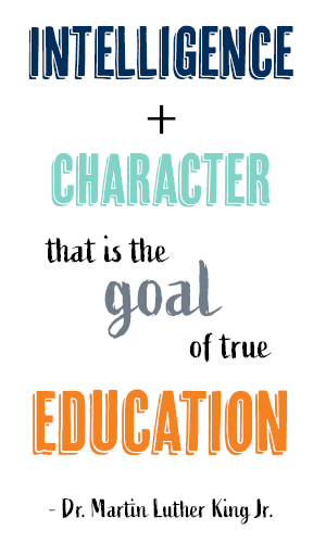 Intelligence plus character; that is the goal of true education; Dr. Martin Luther King Jr.
