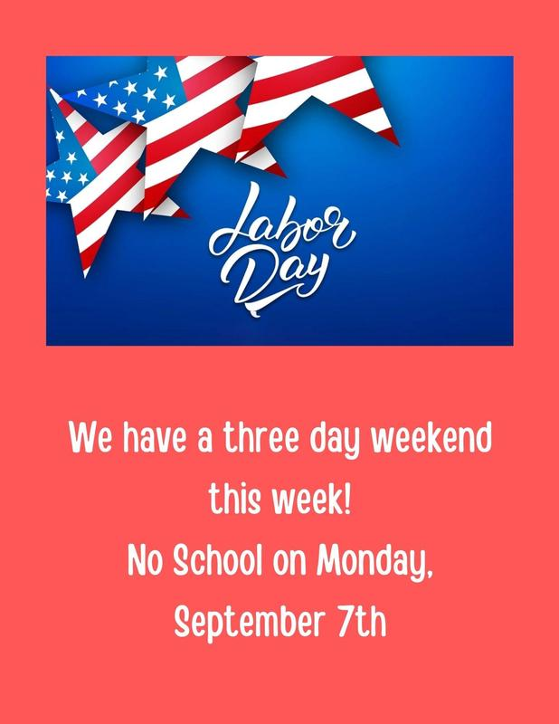 Labor Day weekend is coming soon! No School on Monday, September 7th.jpg