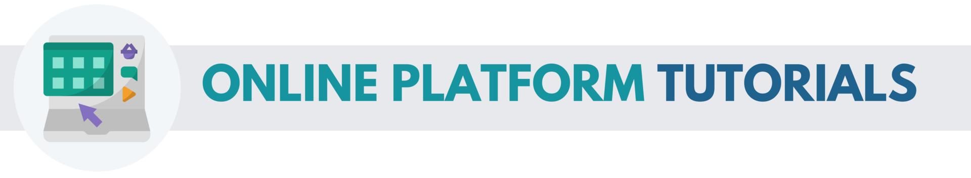 Online Platform Tutorials