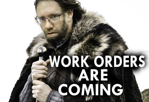 Work orders are coming