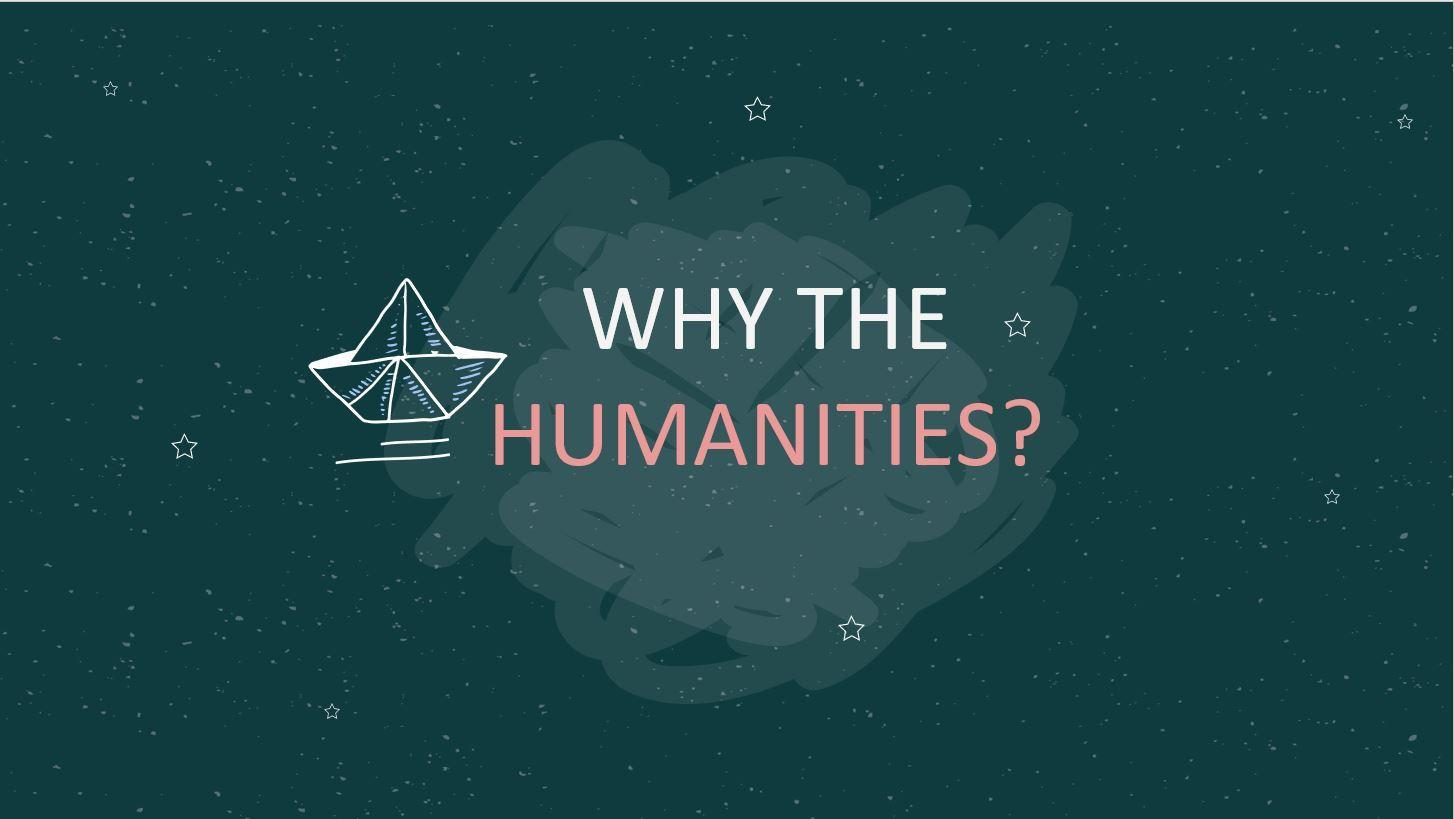 WHY THE HUMANITIES?
