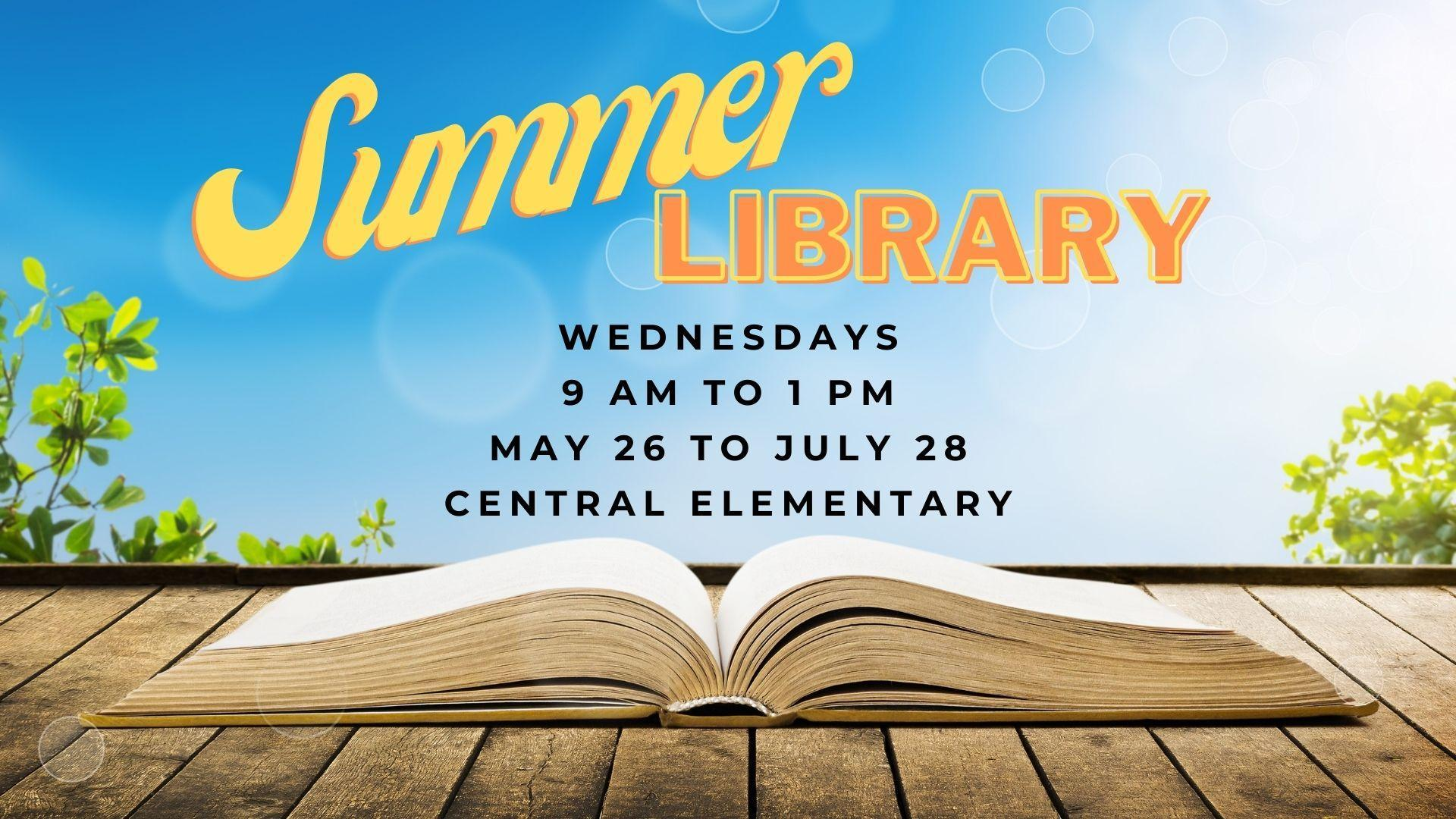 Summer Library - Wednesdays - 9 AM to 1 PM - May 26 to July 28 - Central Elementary Library