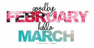 Goodbye Feb. Hello March