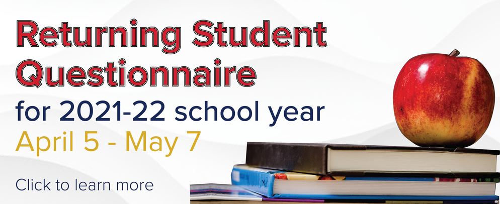 Returning Student Questionnaire for 2021-22 school year. April 5 - May 7.