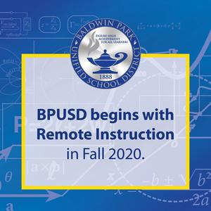 BPUSD will begin the 2020-21 school year with remote instruction through the District's distance learning model based on an extensive review of state and county public health guidelines and continued discussions with the education community regarding the steep acceleration in COVID-19 cases.