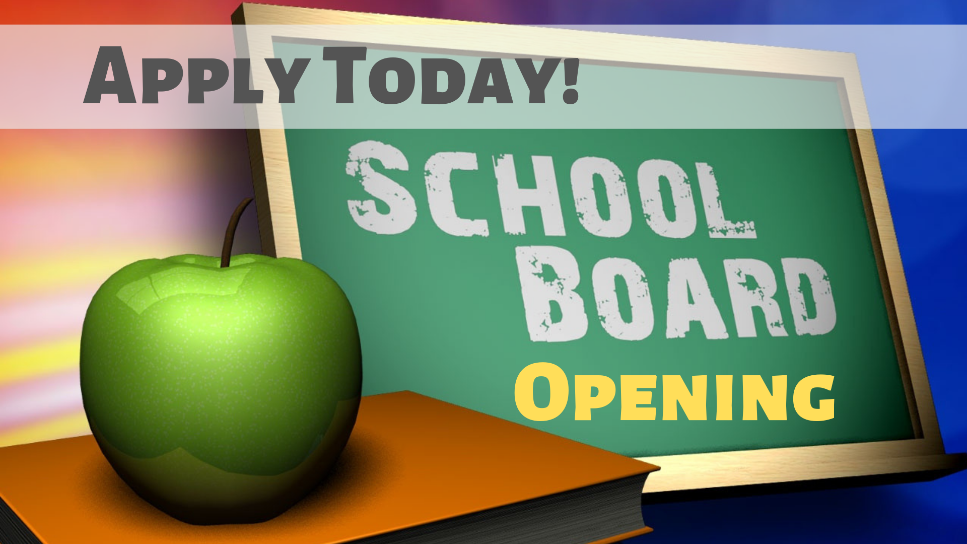 Photo is a graphic stating 'Apply Today! School Board Opening'