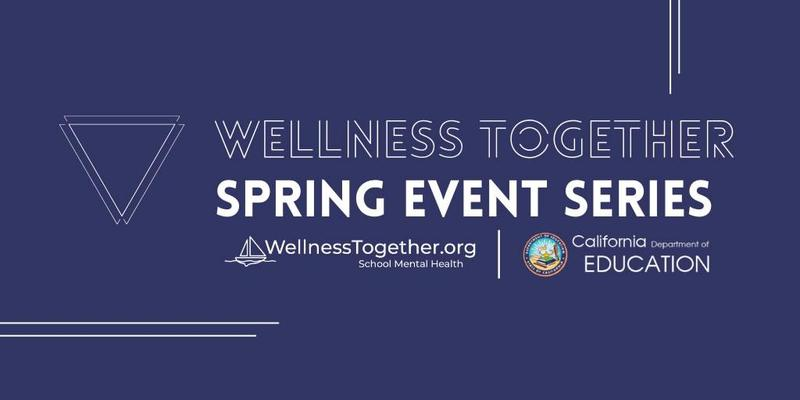 California Department of Education offers Wellness Together Spring Event Series Featured Photo