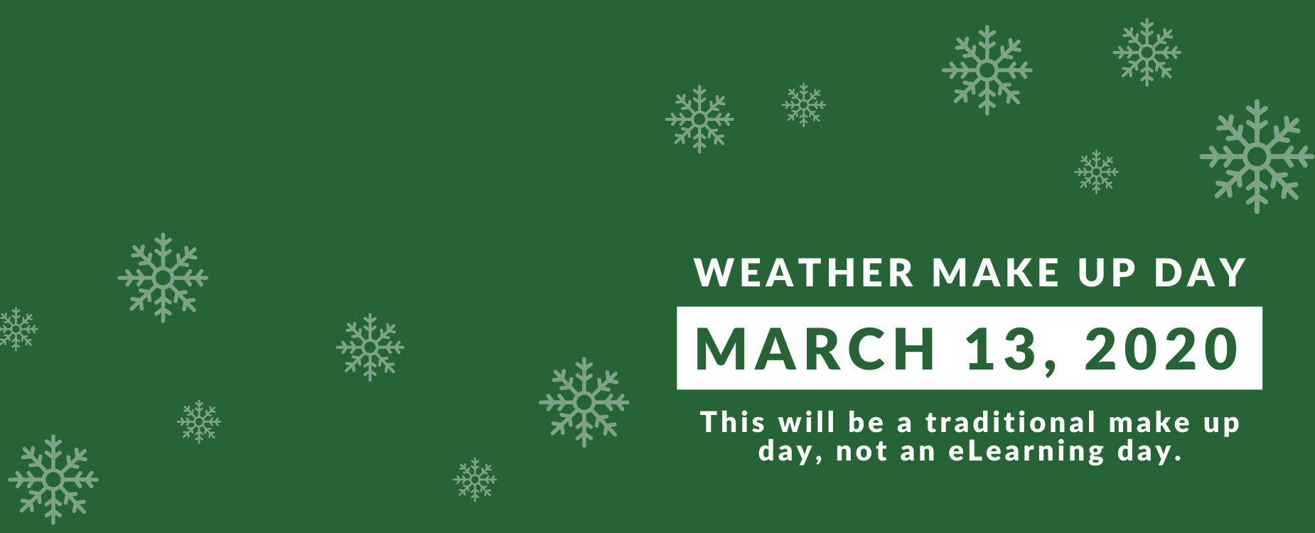 Weather Make up Day March 13, 2020. This will be a traditional make up day, not an eLearning day.