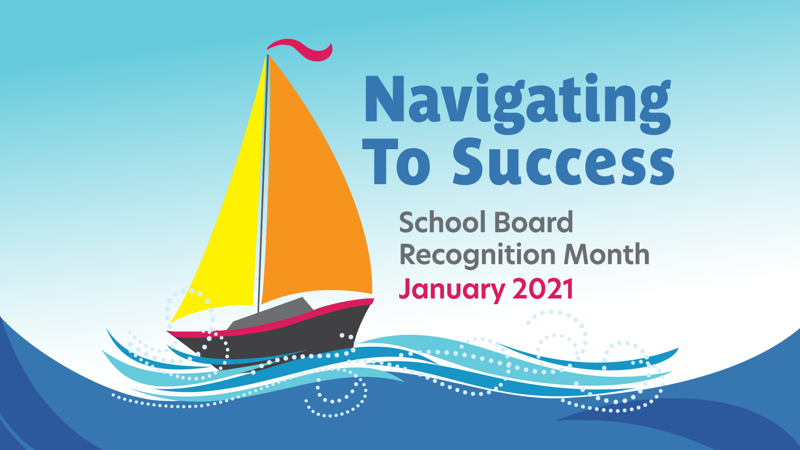 graphic of boat reading navigating to success for school board recognition month 2021