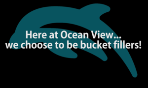Here at Ocean View we choose to be bucket fillers with a picture of a dolphin.