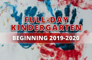 Full Day Kindergarten Pilot Program Beginning 2019-2020 School Year