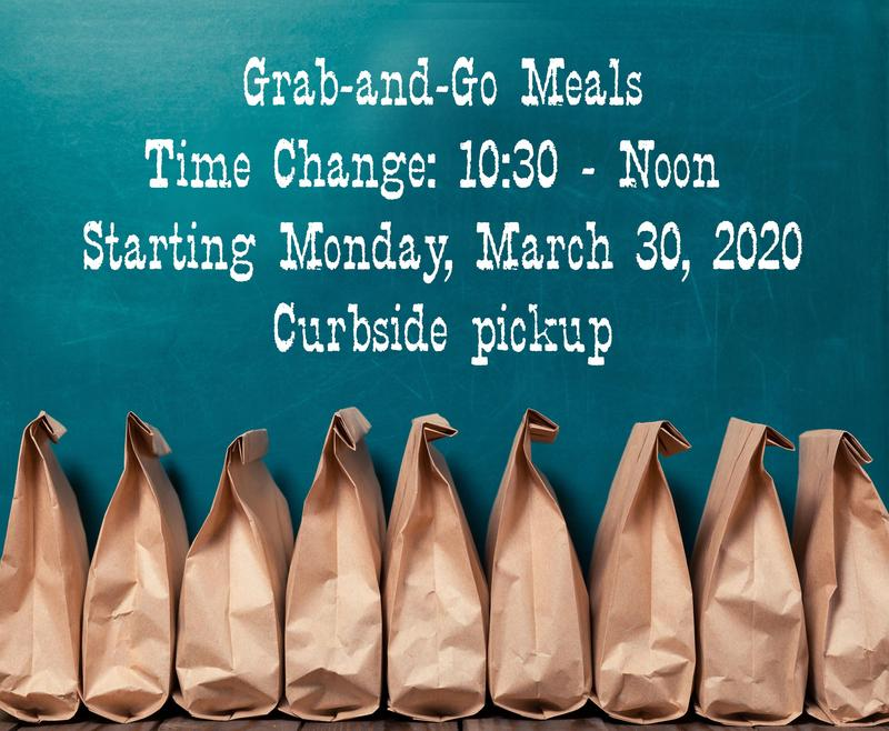 Grab and Go Meals, Time Change: 10:30 am to Noon, Starting Monday, March 30, 2020, Curbside Pickup