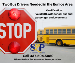 Qualification: Valid CDL with school bus and passenger endorsements Call 337.594.5080  Milton Batiste, Supervisor of Transportation