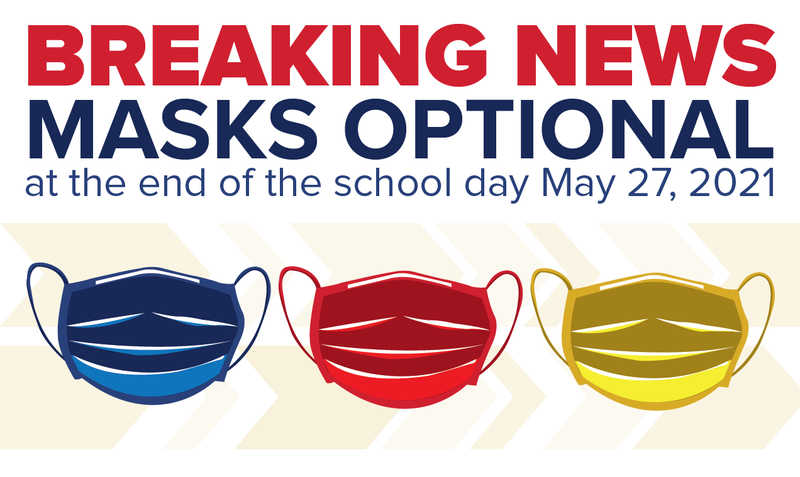 Breaking News: Masks Optional at the end of the school day May 27, 2021