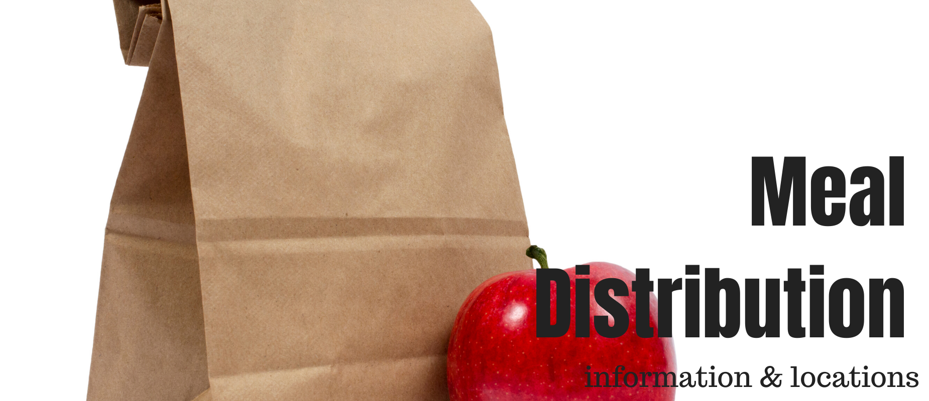 Clicking here will take to to Meal Distribution Information and locations. Picture of a paper bag and apple.