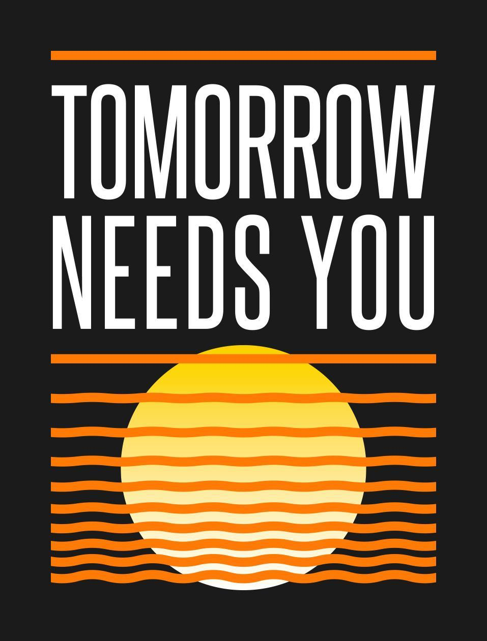 Tomorrow Needs You!