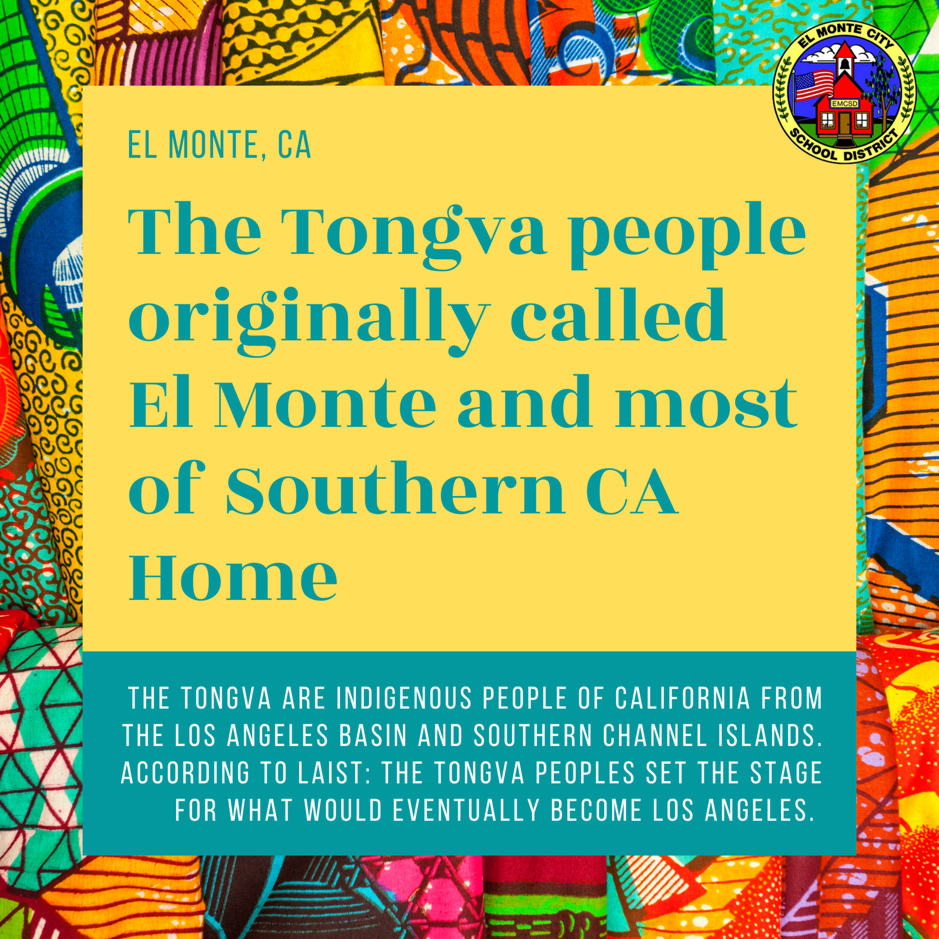 Graphic that reads: The Tongva people originally called El Monte and most of Southern CA Home. The Tongva are indigenous people of california from the los angeles basin and southern channel islands. According to LAist: the Tongva peoples set the stage for what would eventually become Los Angeles.